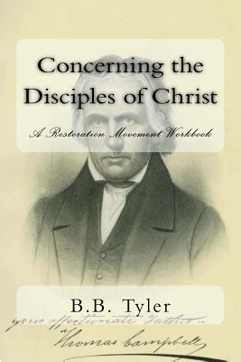 Concerning the Disciples of Christ: A Restoration Movement Workbook, Tyler, B.B.