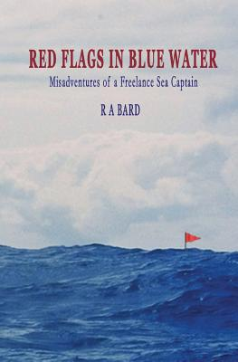 Image for Red Flags in Blue Water : Misadventures of a Freelance Sea Captain