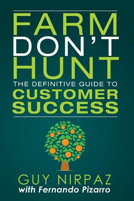 Image for Farm Don't Hunt: The Definitive Guide to Customer Success