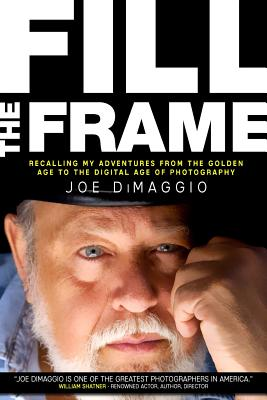 Fill the Frame: Recalling My Adventures from the Golden Age to the Digital Age of Photography, DiMaggio, Joe