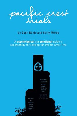 Pacific Crest Trials: A Psychological and Emotional Guide to Successfully Thru-Hiking the Pacific Crest Trail, Davis, Zach