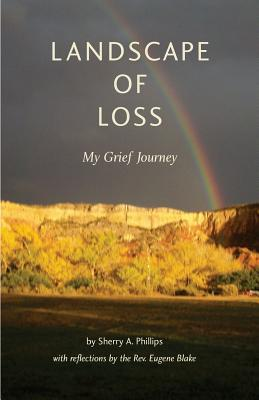 Landscape of Loss: My Grief Journey, Sherry A Phillips