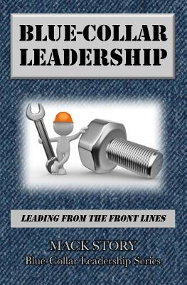 Image for Blue-Collar Leadership: Leading from the Front Lines (Blue-Collar Leadership Series) (Volume 1)