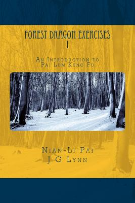 Forest Dragon Exercises I: An Introduction to Pai Lum Kung Fu for Health and Longevity (Volume 1), Pai, Nian-Li; Lynn, J G