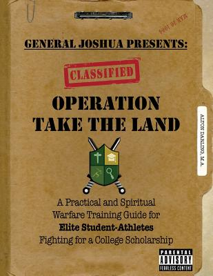 Image for Operation Take the Land: A Practical and Spiritual Warfare Training Guide for Elite Student-Athletes Fighting for A College Scholarship