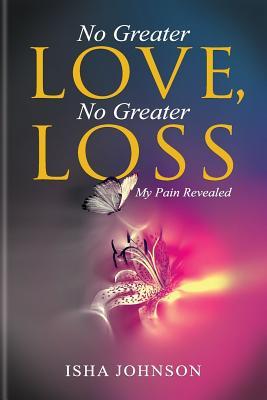 No Greater Love, No Greater Loss: My Pain Revealed, Johnson, Isha