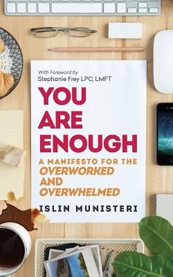 You Are Enough: A Manifesto for the Overworked and Overwhelmed (Create Your Leap) (Volume 1), Munisteri, Islin