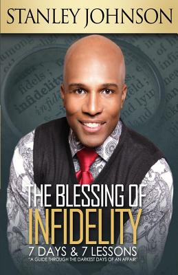 The Blessing Of Infidelity:7 Days & 7 Lessons: A Guide Through The Darkest Days Of An Affair, Johnson, Stanley