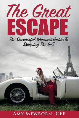 The Great Escape: The Successful Woman's Guide to Escaping the 9 to 5, Mewborn, Amy