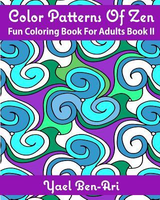 Color Patterns Of Zen: Fun Coloring Book For Adults Book II (Volume 2), Ben-Ari, Yael