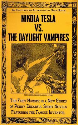 Image for Nikola Tesla vs. The Daylight Vampires: A Penny Dreadful Entertainment (Hoade's Penny Dreadfuls) (Volume 1)