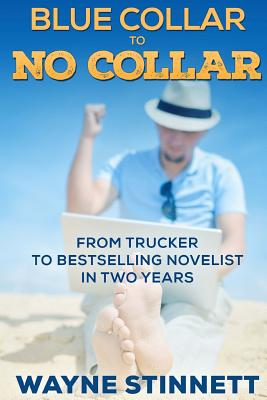 Image for Blue Collar to No Collar: From Trucker to Bestselling Novelist in Two Years