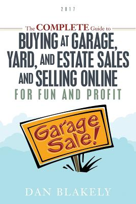 Image for The Complete Guide to Buying at Garage, Yard, and Estate Sales and Selling Online for Fun and Profit