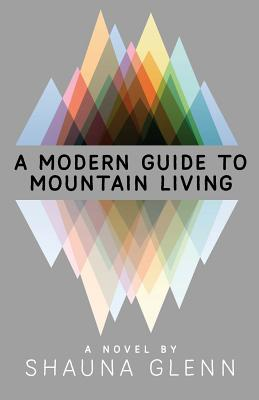 A Modern Guide To Mountain Living, Glenn, Shauna