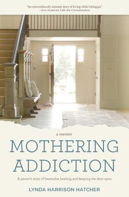 Image for MOTHERING ADDICTION: A PARENT'S STORY OF HEARTACHE, HEALING, AND KEEPING THE DOOR OPEN