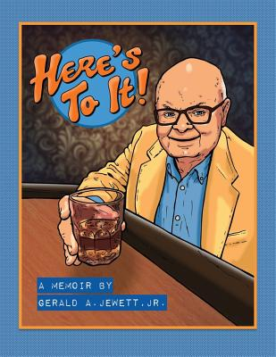 Here's To It!, Jewett, Jr. Gerald A.