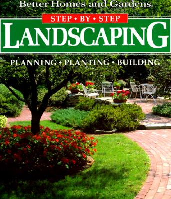 Image for Step-By-Step Landscaping: Planning, Planting, Building (Better Homes and Gardens)