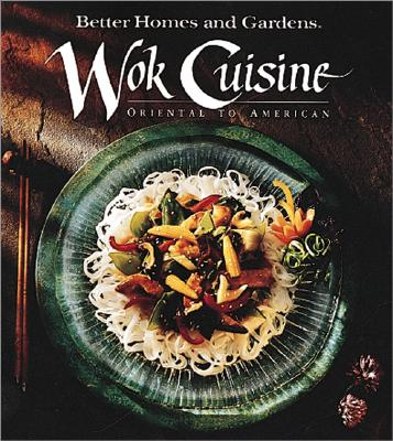 Image for Better Homes and Gardens Wok Cuisine: Oriental to American (Better Homes & Gardens)