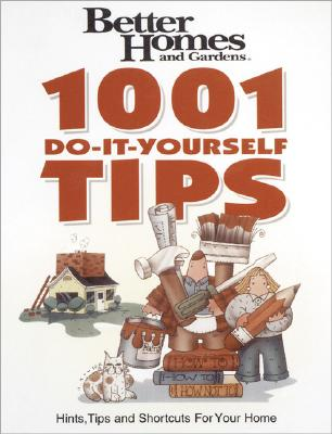 1001 Do-It-Yourself Tips: Hints tips and shortcuts for your home, Better Homes and Gardens Books