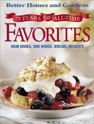 Image for 75 Years of All-Time Favorites: Main Dishes, Side Dishes, Breads, Desserts (Better Homes and Gardens)