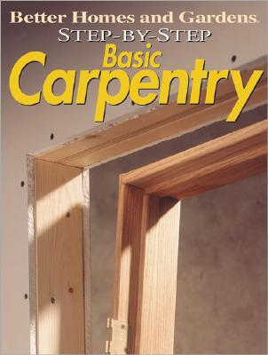 """Image for Step-by-Step Basic Carpentry (""""Better Homes & Gardens"""": Step by Step)"""
