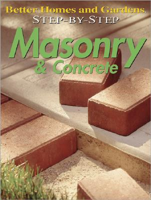 Step-by-Step Masonry & Concrete (Better Homes & Gardens: Step by Step), Better Homes and Gardens Books