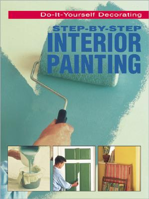 Image for Step-By-Step Interior Painting [Do-It-Yourself Decorating]