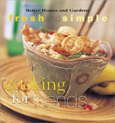 Image for Cooking for Friends (Better Homes & Gardens Fresh & Simple)