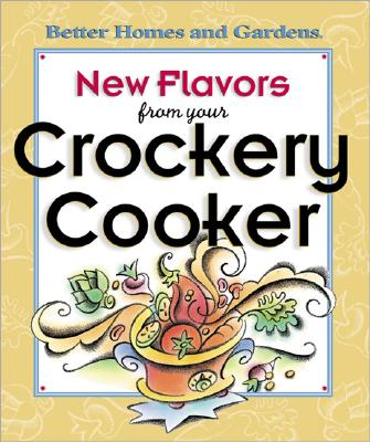Image for New Flavors from Your Crockery Cooker (Better Homes and Gardens(R))
