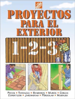 Image for Proyectos para exteriores 1-2-3: patios, terrazas, senderos, muros, cercas, cobertizos, jardineras, pérgolas, muebles