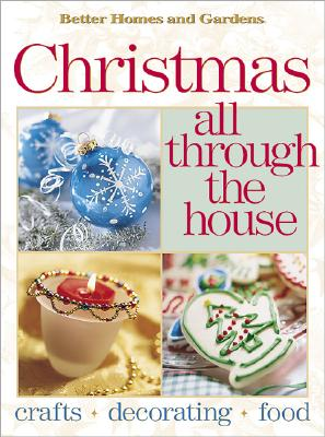Image for Christmas All Through the House: Crafts, Decorating, Food (Better Homes and Gardens(R)) (Better Homes & Gardens)