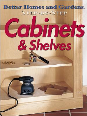Image for Step-by-Step Cabinets & Shelves (Better Homes & Gardens Step-By-Step)