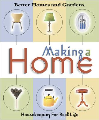 Image for Making a Home: Housekeeping For Real Life (Better Homes & Gardens)