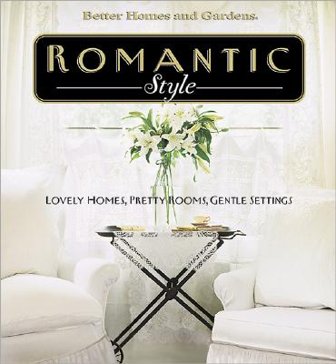 Image for Romantic Style: Lovely homes, pretty rooms, gentle settings (Better Homes & Gardens)
