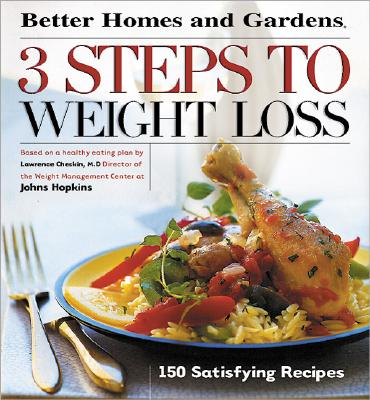 Image for 3 Steps to Weight Loss: 150 Satisfying Recipes (Better Homes & Gardens)