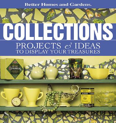Image for Collections: Projects & Ideas to Display Your Treasures (Better Homes & Gardens)