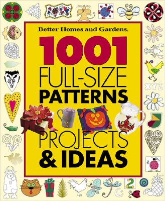 Image for 1001 Full-Size Patterns, Projects & Ideas (Better Homes & Gardens)