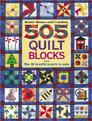 Image for 505 Quilt Blocks: Plus 36 Beautiful Projects to Make (Better Homes & Gardens)