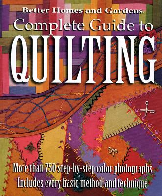 Better Homes and Gardens: Complete Guide to Quilting,  More than 750 Step-by-Step Color Photographs, Better Homes & Gardens