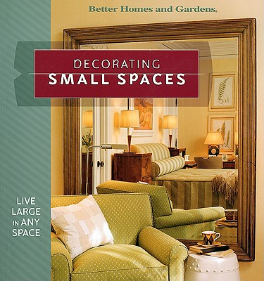 Image for Decorating Small Spaces: Live Large in Any Space (Better Homes & Gardens)