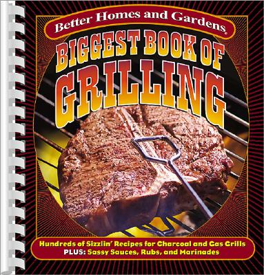 Image for Biggest Book of Grilling: Hundreds of Sizzlin' Recipes for Charcoal and Gas Grills (Better Homes & Gardens)