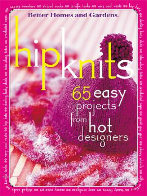 Image for Hip Knits: 65 Easy Designs from Hot Designers ('Better Homes & Gardens')