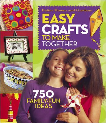 Image for Easy Crafts to Make Together (Better Homes & Gardens)