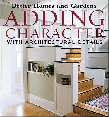 Adding Character with Architectural Details (Better Homes And Gardens), Better Homes and Gardens