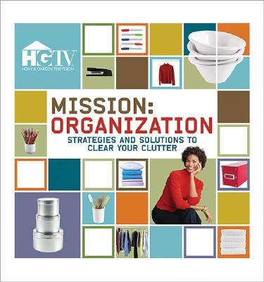 Image for Mission: Organization - Strategies and Solutions to Clear Your Clutter