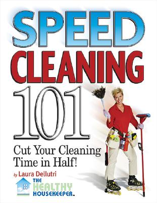 Image for Speed Cleaning 101: Cut Your Cleaning Time in Half!