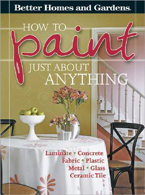 Image for How to Paint Just About Anything (Better Homes & Gardens)