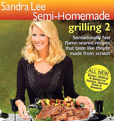 Image for Sandra Lee Semi-Homemade Grilling 2 (Semi-Homemade Series)