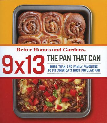 9x13: The Pan That Can (Better Homes & Gardens Cooking), Better Homes and Gardens