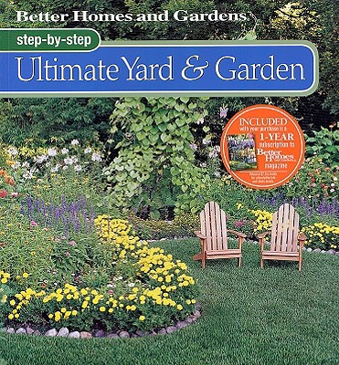 Better Homes and Gardens Step-by-Step Ultimate Yard & Garden, Better Homes and Gardens
